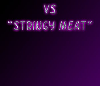 Phantom vs. Stringy Meat